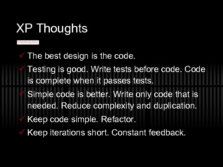 XP Thoughts ü The best design is the code. ü Testing is good. Write