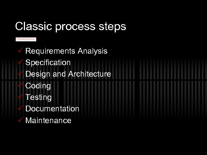Classic process steps ü Requirements Analysis ü Specification ü Design and Architecture ü Coding