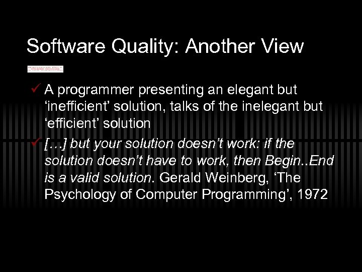 Software Quality: Another View ü A programmer presenting an elegant but 'inefficient' solution, talks