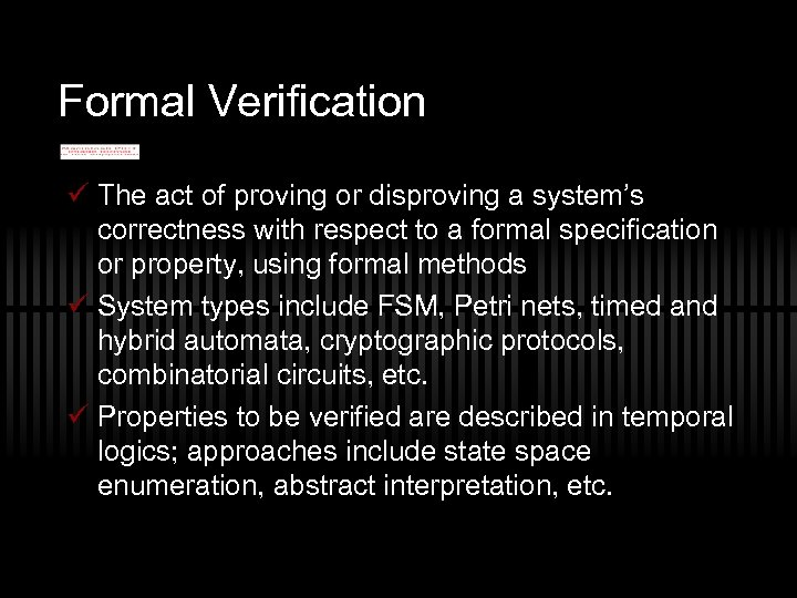 Formal Verification ü The act of proving or disproving a system's correctness with respect