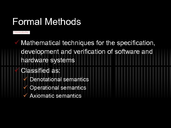 Formal Methods ü Mathematical techniques for the specification, development and verification of software and