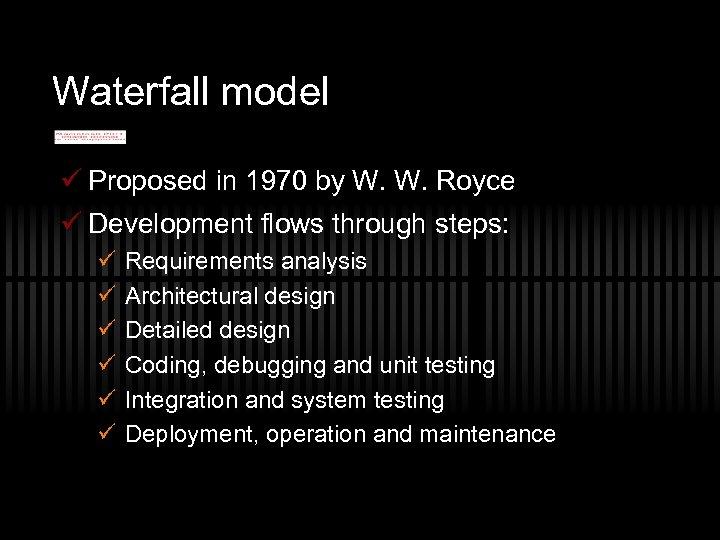 Waterfall model ü Proposed in 1970 by W. W. Royce ü Development flows through