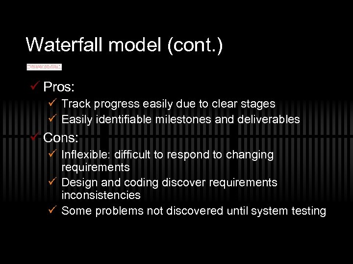 Waterfall model (cont. ) ü Pros: ü Track progress easily due to clear stages