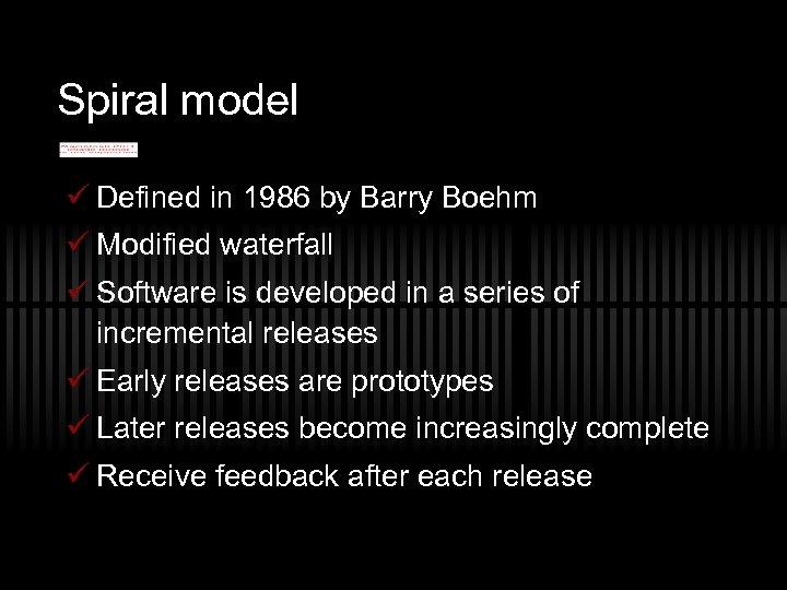 Spiral model ü Defined in 1986 by Barry Boehm ü Modified waterfall ü Software