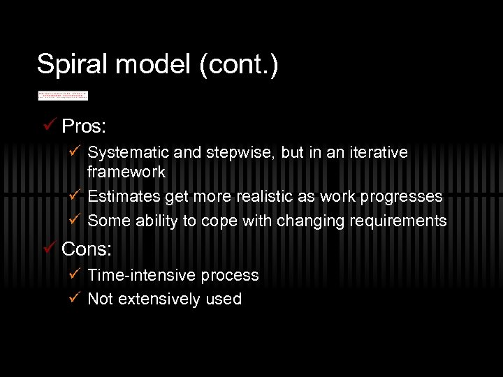 Spiral model (cont. ) ü Pros: ü Systematic and stepwise, but in an iterative