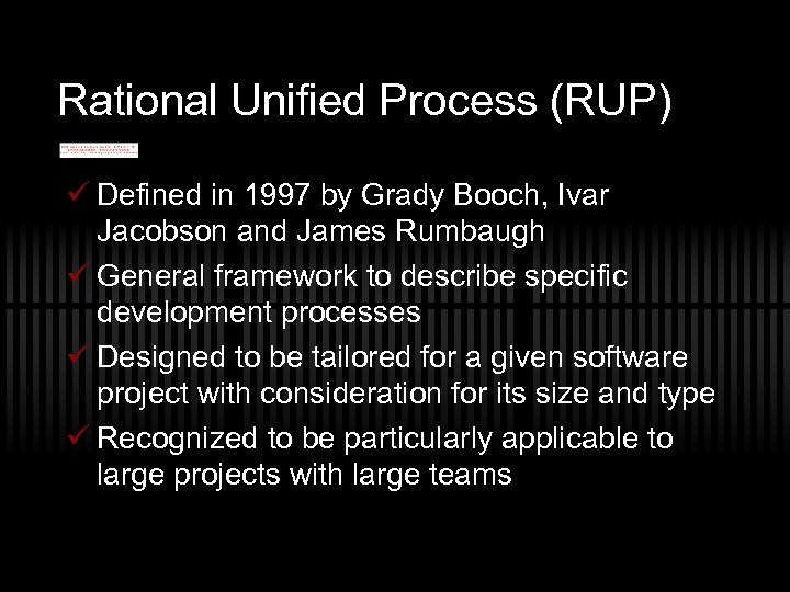 Rational Unified Process (RUP) ü Defined in 1997 by Grady Booch, Ivar Jacobson and