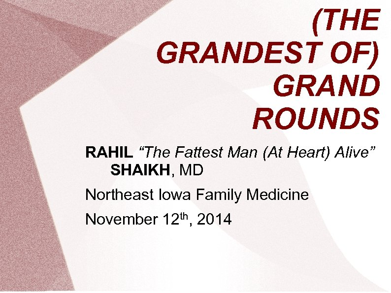 """(THE GRANDEST OF) GRAND ROUNDS RAHIL """"The Fattest Man (At Heart) Alive"""" SHAIKH, MD"""