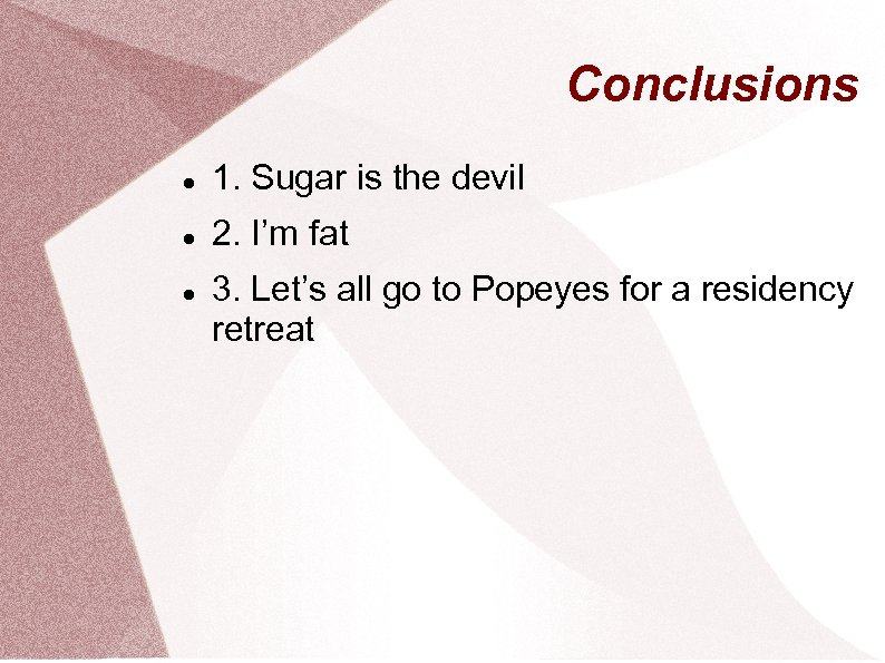Conclusions 1. Sugar is the devil 2. I'm fat 3. Let's all go to