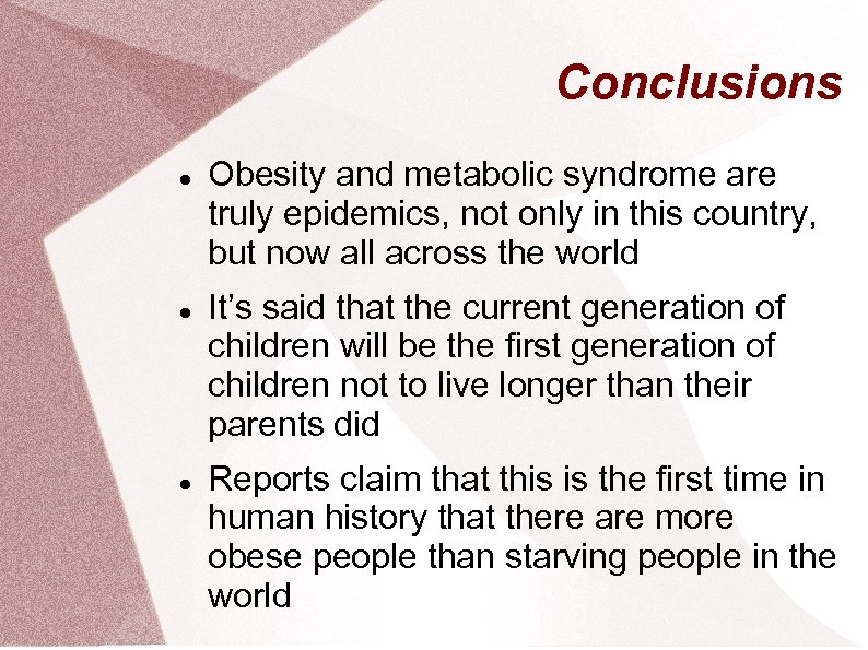 Conclusions Obesity and metabolic syndrome are truly epidemics, not only in this country, but