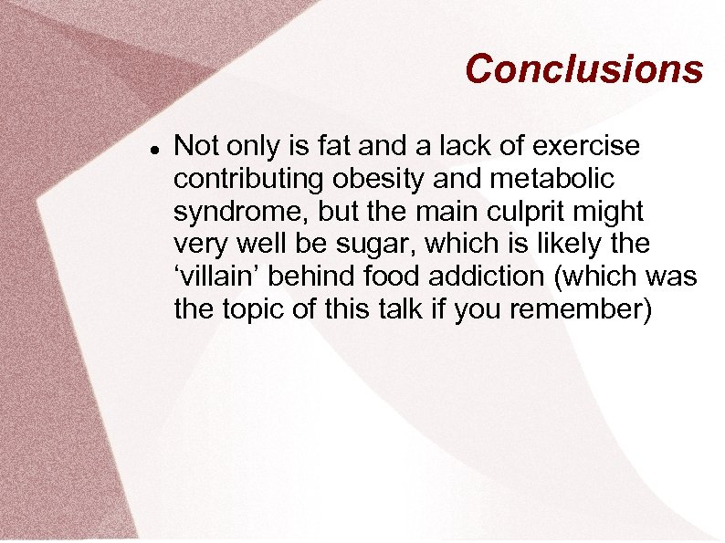 Conclusions Not only is fat and a lack of exercise contributing obesity and metabolic