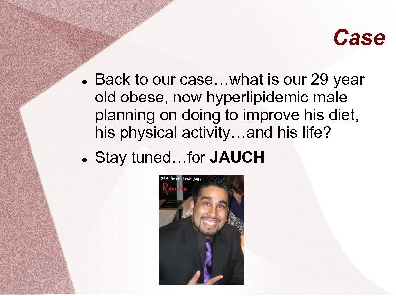 Case Back to our case…what is our 29 year old obese, now hyperlipidemic male