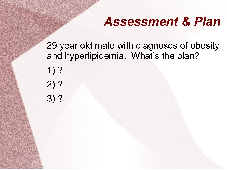 Assessment & Plan 29 year old male with diagnoses of obesity and hyperlipidemia. What's