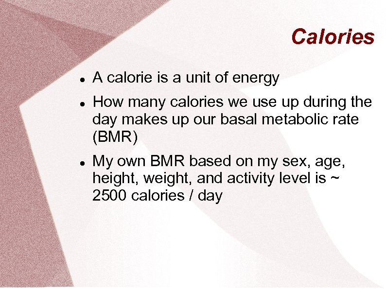 Calories A calorie is a unit of energy How many calories we use up