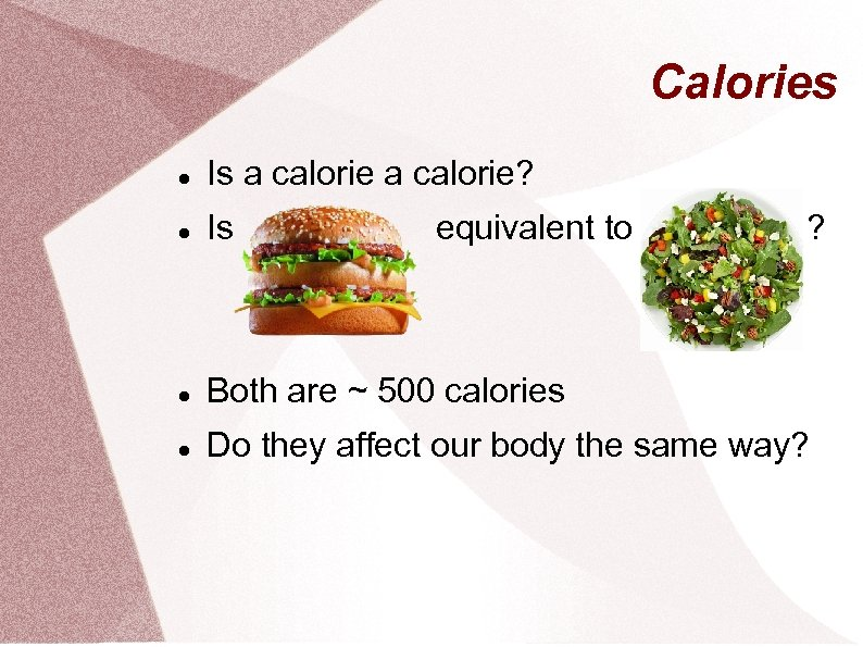 Calories Is a calorie? Is Both are ~ 500 calories Do they affect our