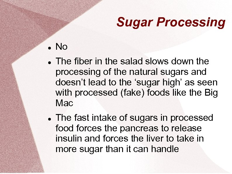 Sugar Processing No The fiber in the salad slows down the processing of the
