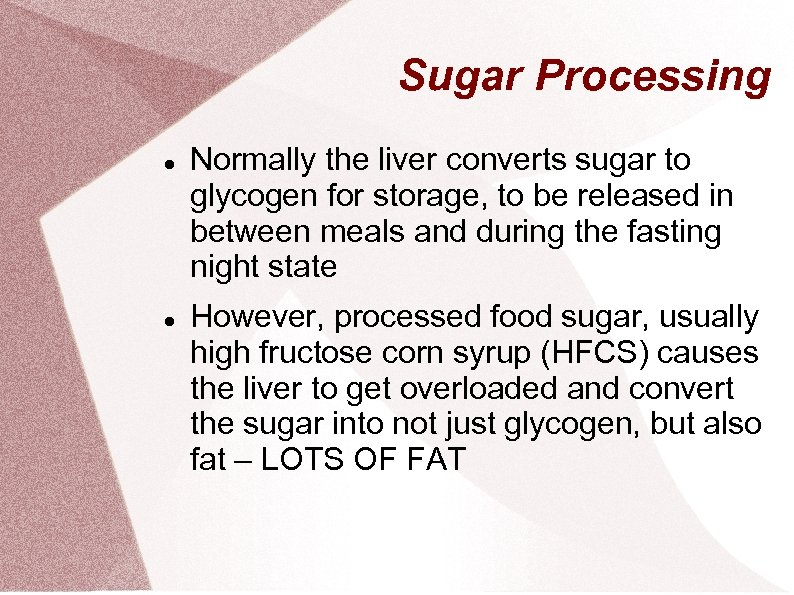 Sugar Processing Normally the liver converts sugar to glycogen for storage, to be released