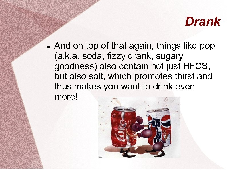 Drank And on top of that again, things like pop (a. k. a. soda,