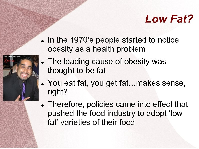 Low Fat? In the 1970's people started to notice obesity as a health problem