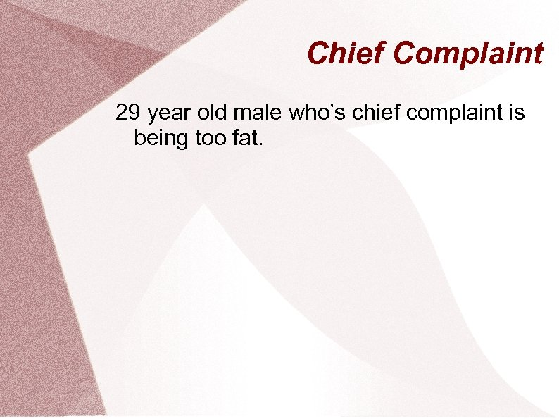 Chief Complaint 29 year old male who's chief complaint is being too fat.