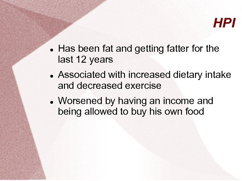 HPI Has been fat and getting fatter for the last 12 years Associated with