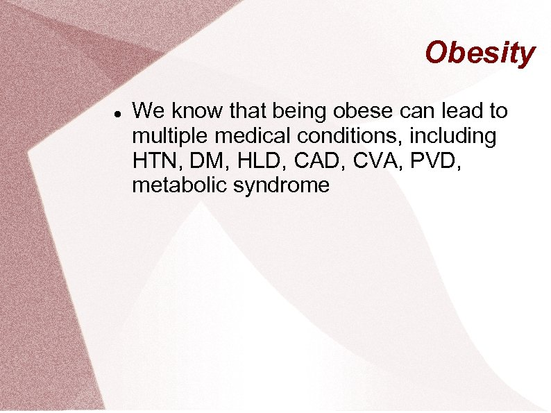 Obesity We know that being obese can lead to multiple medical conditions, including HTN,