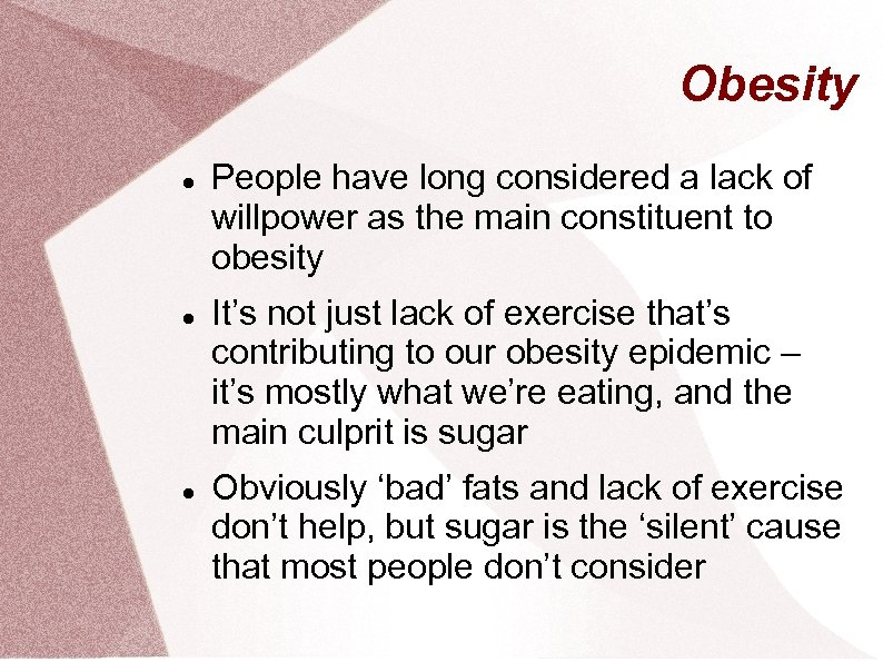 Obesity People have long considered a lack of willpower as the main constituent to