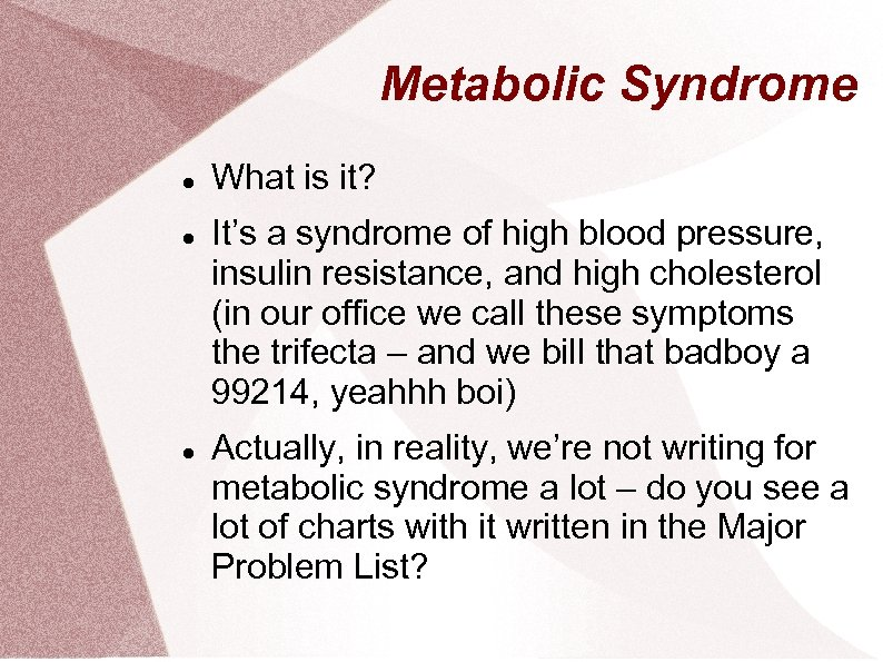 Metabolic Syndrome What is it? It's a syndrome of high blood pressure, insulin resistance,