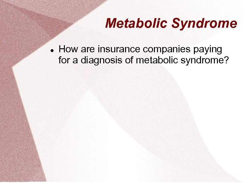 Metabolic Syndrome How are insurance companies paying for a diagnosis of metabolic syndrome?