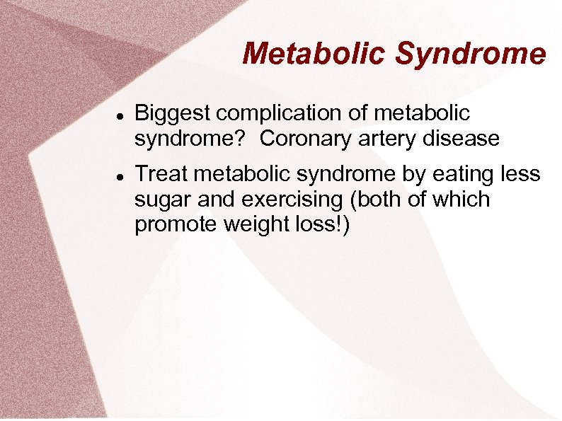 Metabolic Syndrome Biggest complication of metabolic syndrome? Coronary artery disease Treat metabolic syndrome by