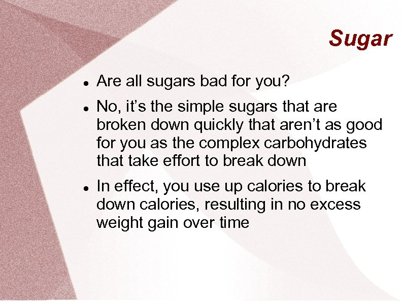Sugar Are all sugars bad for you? No, it's the simple sugars that are
