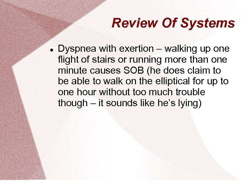 Review Of Systems Dyspnea with exertion – walking up one flight of stairs or