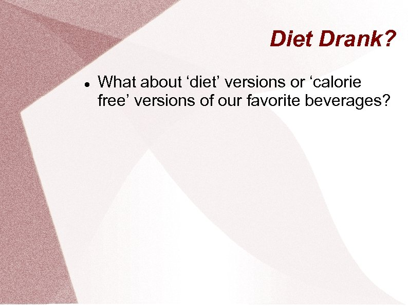 Diet Drank? What about 'diet' versions or 'calorie free' versions of our favorite beverages?