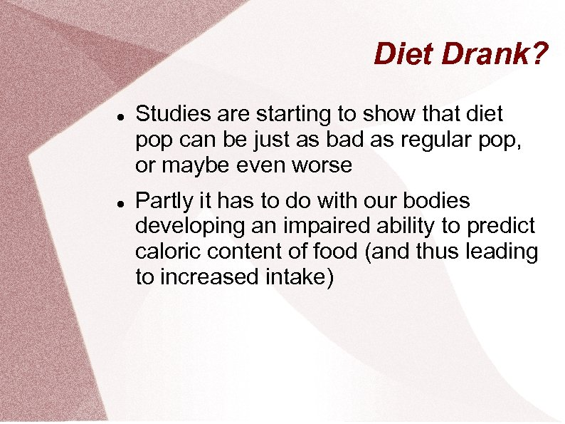Diet Drank? Studies are starting to show that diet pop can be just as