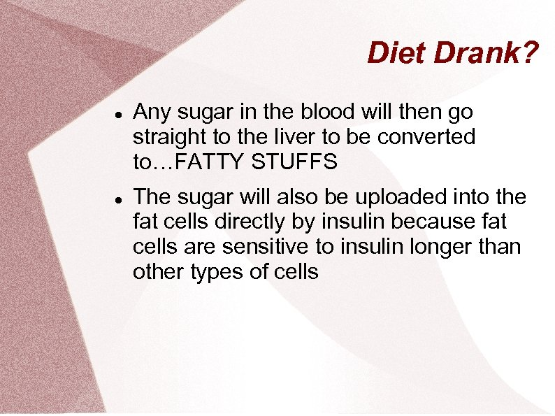 Diet Drank? Any sugar in the blood will then go straight to the liver