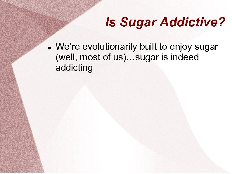 Is Sugar Addictive? We're evolutionarily built to enjoy sugar (well, most of us)…sugar is