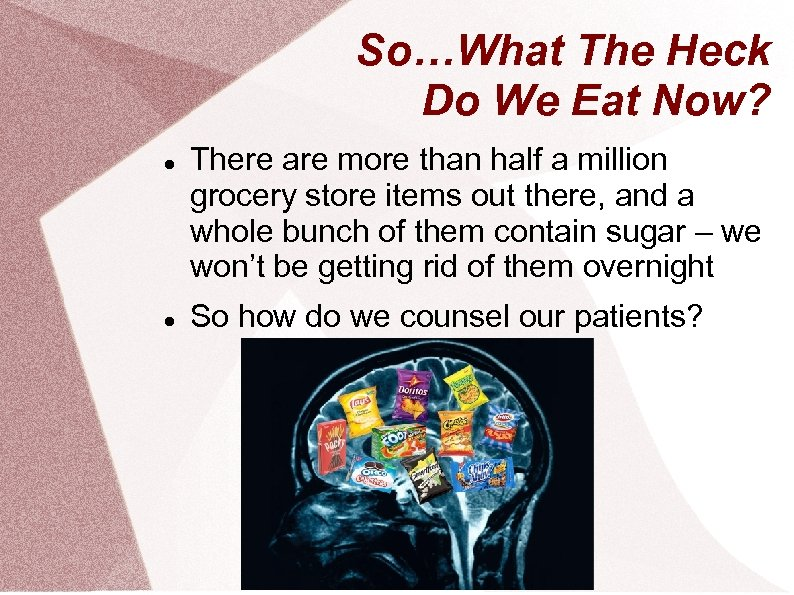 So…What The Heck Do We Eat Now? There are more than half a million