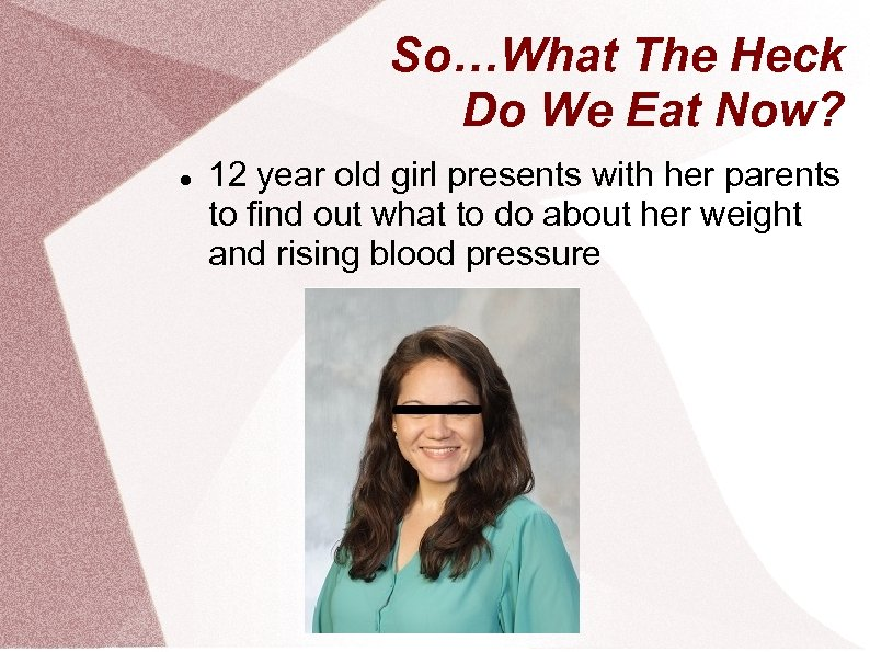 So…What The Heck Do We Eat Now? 12 year old girl presents with her