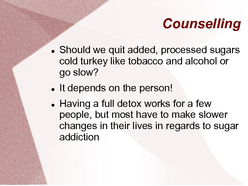 Counselling Should we quit added, processed sugars cold turkey like tobacco and alcohol or