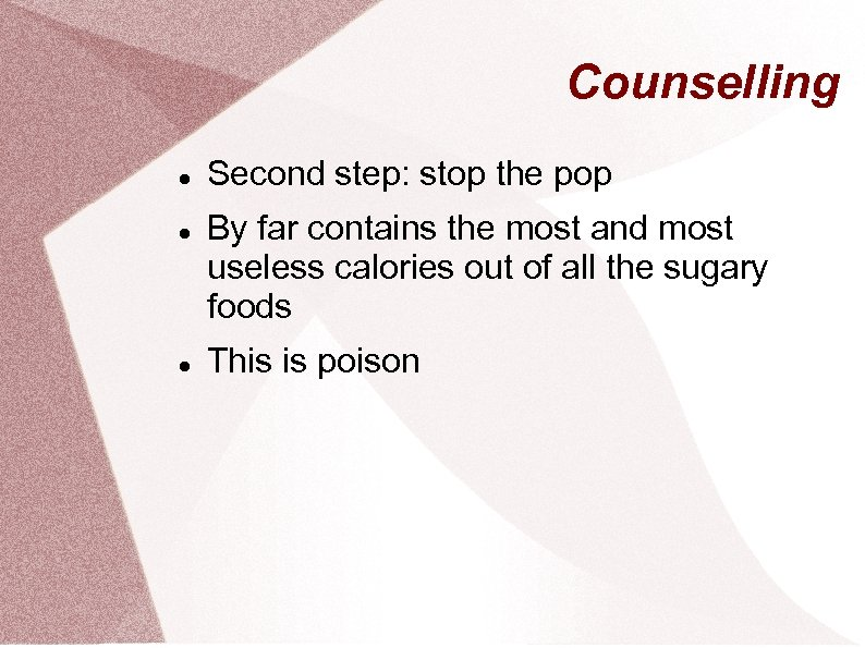 Counselling Second step: stop the pop By far contains the most and most useless