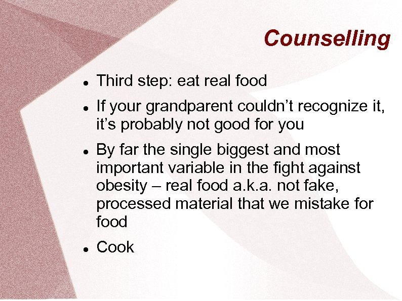 Counselling Third step: eat real food If your grandparent couldn't recognize it, it's probably