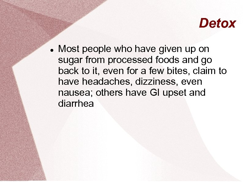 Detox Most people who have given up on sugar from processed foods and go