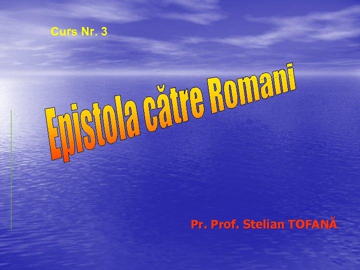 Curs Nr. 3 Pr. Prof. Stelian TOFANĂ