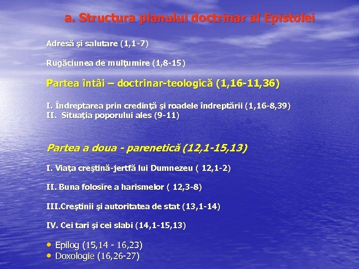 a. Structura planului doctrinar al Epistolei Adresă şi salutare (1, 1 -7) Rugăciunea de