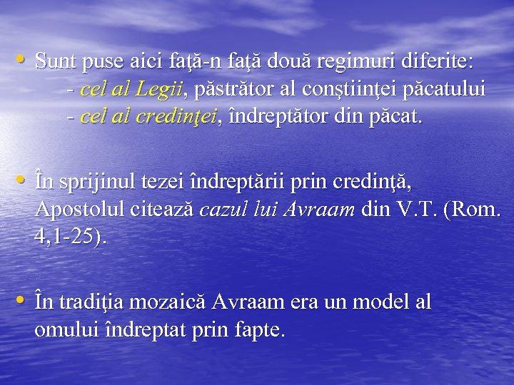 • Sunt puse aici faţă-n faţă două regimuri diferite: - cel al Legii,