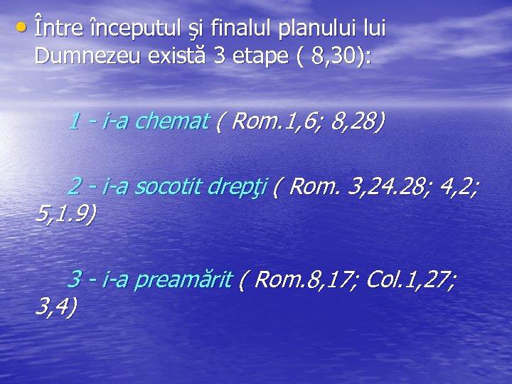 • Între începutul şi finalul planului Dumnezeu există 3 etape ( 8, 30):