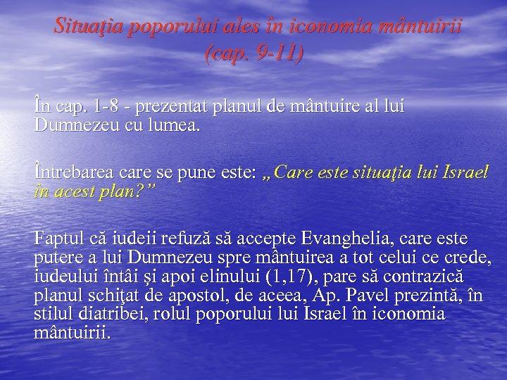 Situaţia poporului ales în iconomia mântuirii (cap. 9 -11) În cap. 1 -8 -