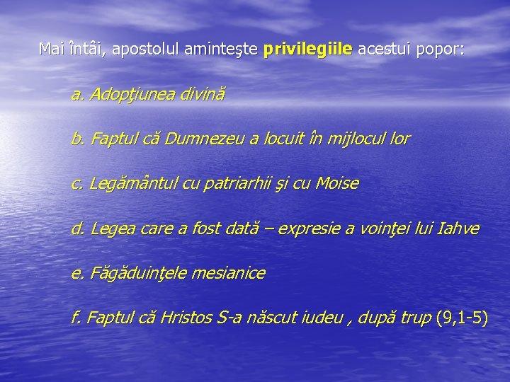 Mai întâi, apostolul aminteşte privilegiile acestui popor: a. Adopţiunea divină b. Faptul că Dumnezeu