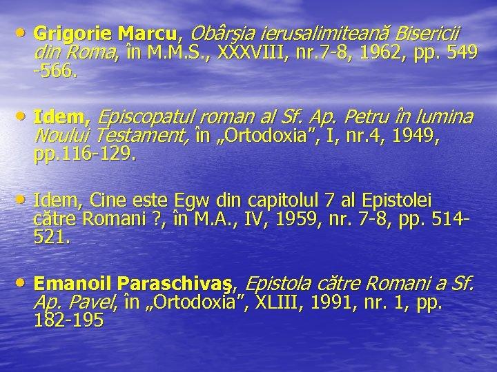 • Grigorie Marcu, Obârşia ierusalimiteană Bisericii din Roma, în M. M. S. ,