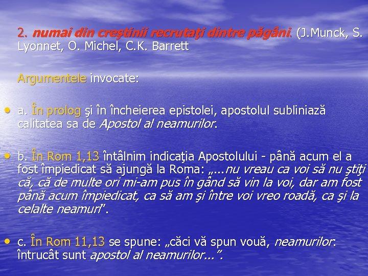 2. numai din creştinii recrutaţi dintre păgâni. (J. Munck, S. Lyonnet, O. Michel, C.