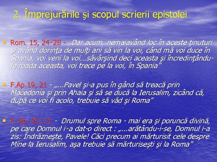 """2. Împrejurările şi scopul scrierii epistolei • Rom. 15, 24‑ 28 - """"Dar acum,"""